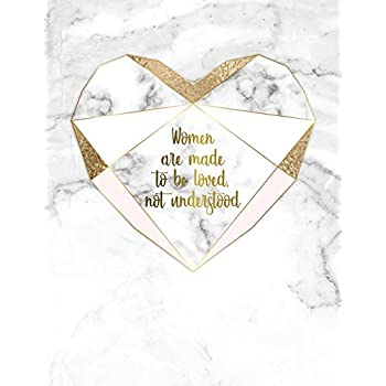 Women Are Made To Be Loved, Not Understood.: Marble + Gold Notebook | 150-Page Blank Marble Journal | 8.5 X 11 Matte Softcover