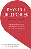 Beyond Willpower: The Secret Principle to Achieving Success in Life, Love, and Happiness (English Edition)
