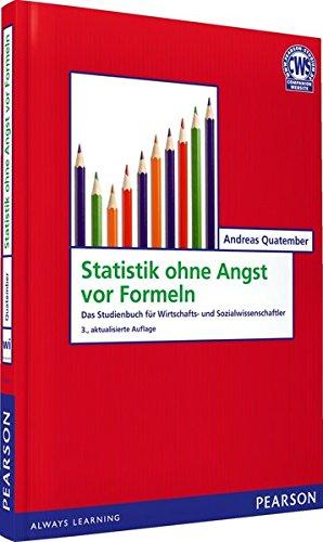 Statistik ohne Angst vor Formeln: Das Studienbuch für Wirtschafts- und Sozialwissenschaftler (Pearson Studium - Economic BWL) (Die Angst-formel)