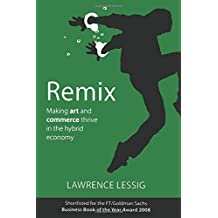 Remix: Making Art and Commerce Thrive in the Hybrid Economy by Lawrence Lessig (2008-10-16)