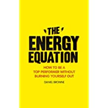 The Energy Equation: How to be a top performer without burning yourself out