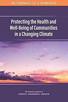 Protecting The Health And Well-being Of Communities In A Changing Climate: Proceedings Of A Workshop por Engineering, And Medicine National Academies Of Sciences epub