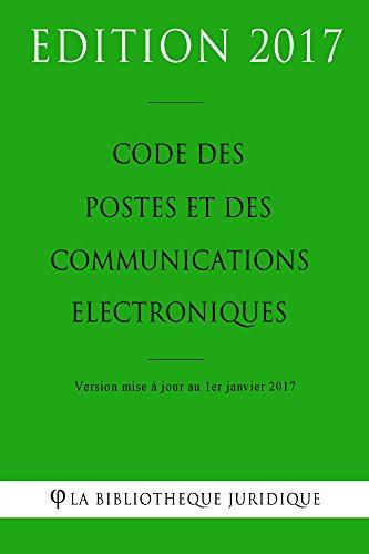 Code des postes et des communications électroniques - Edition 2017: Version mise à jour au 1er janvier 2017 (French Edition)