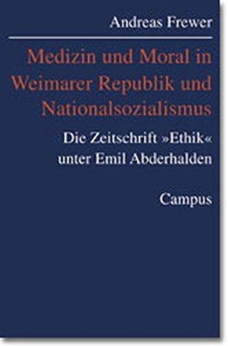 Medizin und Moral in Weimarer Republik und Nationalsozialismus: Die Zeitschrift »Ethik« unter Emil Abderhalden
