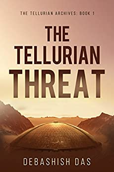 The Tellurian Threat: A Post-Apocalyptic Science Fiction Thriller (The Tellurian Archives Book 1) by [Das, Debashish]