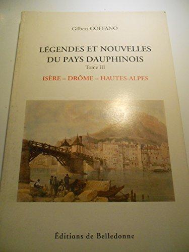LEGENDES ET NOUVELLES DU PAYS DAUPHINE. Tome 3, Isre, Drme, Hautes-Alpes, 2me dition