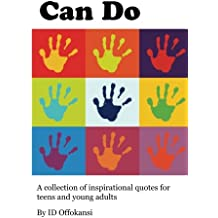 Can Do: A Collection of Inspirational Quotes for Teens and Young Adults