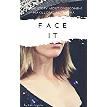 Face It: A true story about overcoming maxillofacial trauma (English Edition)