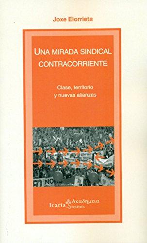 UNA MIRADA SINDICAL CONTRACORRIENTE: Clase, territorio y nuevas alianzas (Akademeia)