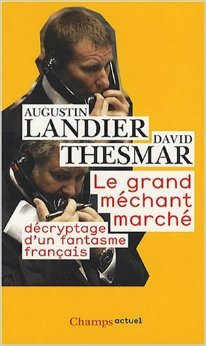 Le Grand Mchant March : Dcryptage d'un fantasme franais de Augustin Landier,David Thesmar ( 28 fvrier 2008 )