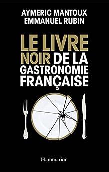 Le Livre noir de la gastronomie française (DOCS, TEMOIGNAG) von [Mantoux, Aymeric, Rubin, Emmanuel]