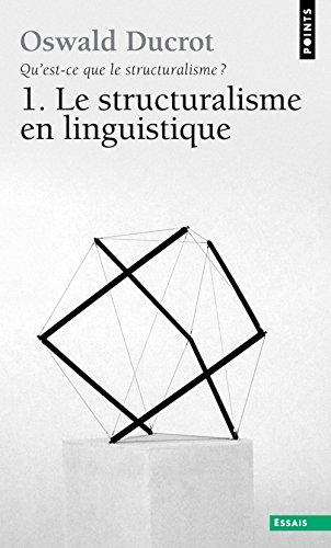 Qu'est-ce que le structuralisme ? Tome 1 : Le Structuralisme en linguistique