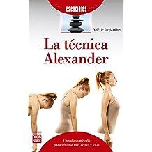 La técnica Alexander: Un valioso método para sentirse más activo y vital (Esenciales) (Spanish Edition)