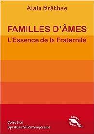 Familles d'âmes - L'Essence de la Fraternité par Alain Brêthes