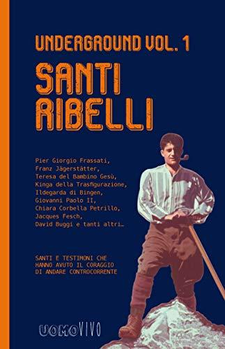 Underground vol.1 - Santi ribelli (UOMOVIVO) (Italian Edition) di Autori Vari (a cura di Giuseppe Signorin)