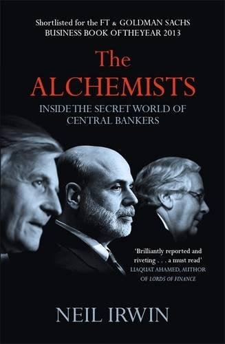 The Alchemists: Inside the secret world of central bankers por Neil Irwin