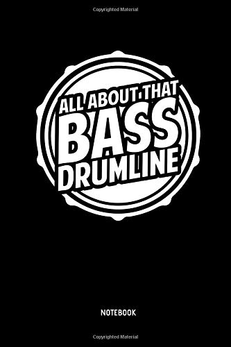 Akk About That Bass - Drumline - Notebook: Lined Drumline Notebook / Journal. Great Drum, Percussion, Drumline Accessories & Novelty Gift Idea for all Drummer & Marching Band  Lover.