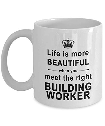 Building Worker Gifts - Building Worker Coffee Mug - Life Is More Beautiful When Meet Building Worker - Funny Birthday Gag Gifts Coffee Mug Tea Cup White 11 Oz Ceramic