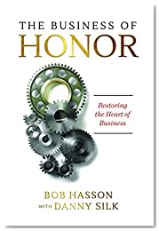 The Business of Honor: Changing the Heart of Business Culture