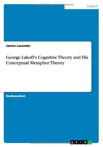George Lakoff's Cognitive Theory and His Conceptual Metaphor Theory by Janine Lacombe (2014-01-27)
