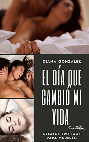Relatos Eroticos para Mujeres El día que cambió mi vida (infidelidad): Infidelidad por Diana  Gonzalez
