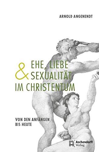 Ehe, Liebe und Sexualität im Christentum: Von den Anfängen bis heute (Meditation Im Christentum)