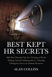 Best Kept HR Secrets: 400 Most Powerful Tips For Thriving at Work, Making Yourself Indispensable & Attaining Outrageous Success in Human Resources by Alan Collins (2010-07-25)