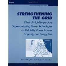 Strengthening the Grid: Effect of High Temperature Superconducting Power Technologies on Reliability, Power Transfer Capacity and Energy Use.