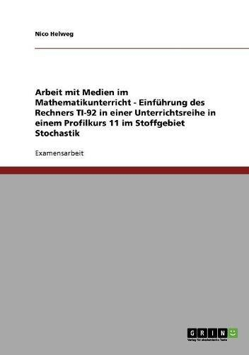 Arbeit mit Medien im Mathematikunterricht - Einführung des Rechners TI-92 in einer Unterrichtsreihe in einem Profilkurs 11 im Stoffgebiet Stochastik