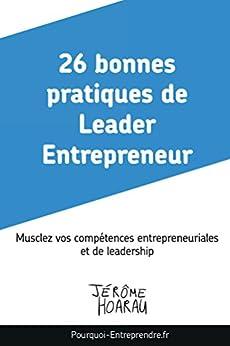 26 bonnes pratiques de Leader Entrepreneur: Musclez vos compétences entrepreneuriales et de leadership par [Hoarau, Jérôme]