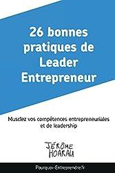 26 bonnes pratiques de Leader Entrepreneur: Musclez vos compétences entrepreneuriales et de leadership