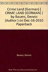 Crime Land (German) [ CRIME LAND (GERMAN) ] by Bauers, Dennis (Author ) on Dec-16-2010 Paperback
