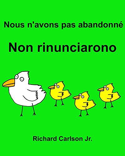 Nous n'avons pas abandonné Non rinunciarono : Livre d'images pour enfants Français-Italien (Édition bilingue) (French Edition)