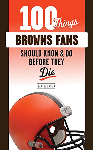 100 Things Browns Fans Should Know & Do Before They Die (100 Things...fans Should Know)