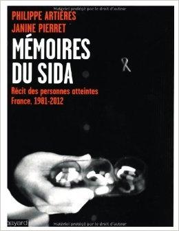 Mémoires du sida : Récit des personnes atteintes (France; 1981-2012) de Philippe Artières,Janine Pierret ( 4 octobre 2012 )