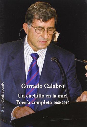 Un cuchillo en la miel = Una lama nel miele : poesía completa 1960-2010 por Corrado Calabrò