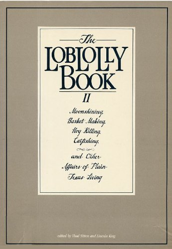 The Loblolly Book II: Moonshining, Basket Making, Hog Killing, Catfishing, and Other Affairs of Plain Texas Living by Thad Sitton (1986-09-02) par Thad Sitton;Lincoln King