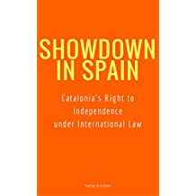 Showdown in Spain: Catalonia's Right to Independence under International Law (English Edition)