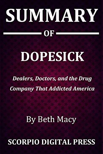 Summary Of DOPESICK: Dealers, Doctors, and the Drug Company that Addicted America Beth Macy