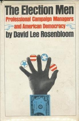 The election men;: Professional campaign managers and American democracy by David L Rosenbloom (1973-08-02)