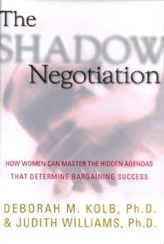 The Shadow Negotiation: How Women Can Master the Hidden Agendas That Determine Bargaining Success (English Edition) von [Kolb, Deborah, Williams, Judith]