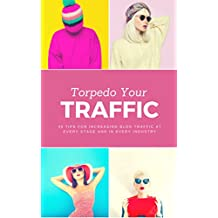 Torpedo Your Traffic: 40 Tips for Increasing Blog Traffic at Every Stage and In Every Industry (English Edition)