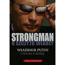 Strongman u szczytu wladzy. Wladimir Putin i walka o Rosje
