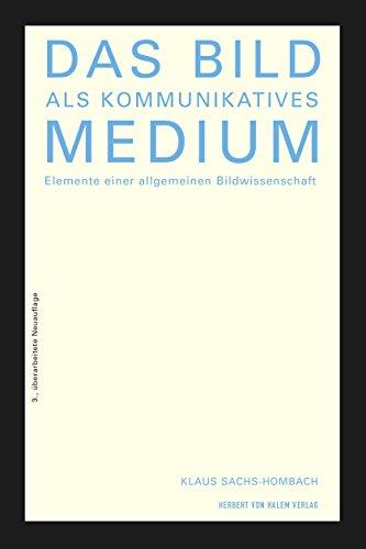 Das Bild als kommunikatives Medium: Elemente einer allgemeinen Bildwissenschaft