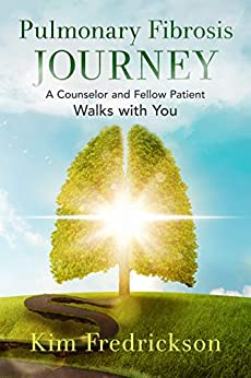 Pulmonary Fibrosis Journey: A Counselor And Fellow Patient Walks With You por Kim Fredrickson epub
