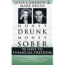 By Julia Cameron ; Mark Bryan ( Author ) [ Money Drunk/Money Sober: 90 Days to Financial Freedom By Feb-1999 Paperback