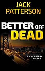 Better Off Dead (A Cal Murphy Thriller) (Volume 3) by Jack Patterson (2014-09-02)