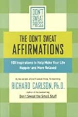 DON'T SWEAT AFFIRMATIONS, THE : 100 Inspirations to Help Make Your Life Happier and More Relaxed (Don't Sweat Guides) Paperback