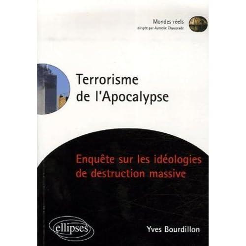 Le terrorisme de l'Apocalypse : Enquête sur les idéologies de destruction massive de Yves Bourdillon (16 janvier 2007) Broché