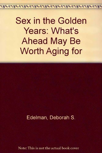 Sex in the Golden Years: What's Ahead May Be Worth Aging For by Deborah Edelman (1992-04-29)